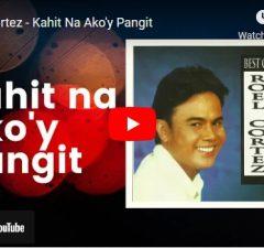 Roel Cortez - Kahit Na Ako'y Pangit